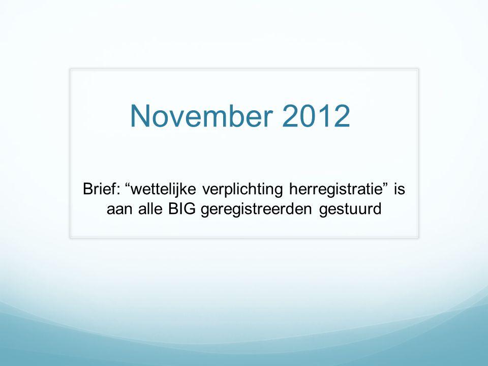 """November 2012 Brief: """"wettelijke verplichting herregistratie"""" is aan alle BIG geregistreerden gestuurd"""