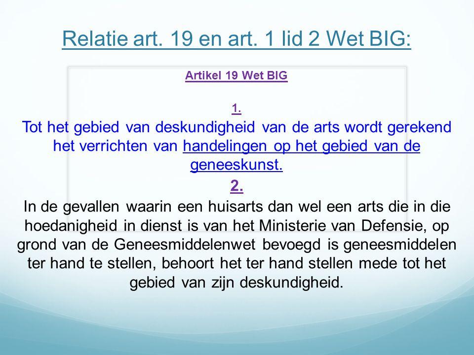 Relatie art. 19 en art. 1 lid 2 Wet BIG: Artikel 19 Wet BIG 1. Tot het gebied van deskundigheid van de arts wordt gerekend het verrichten van handelin