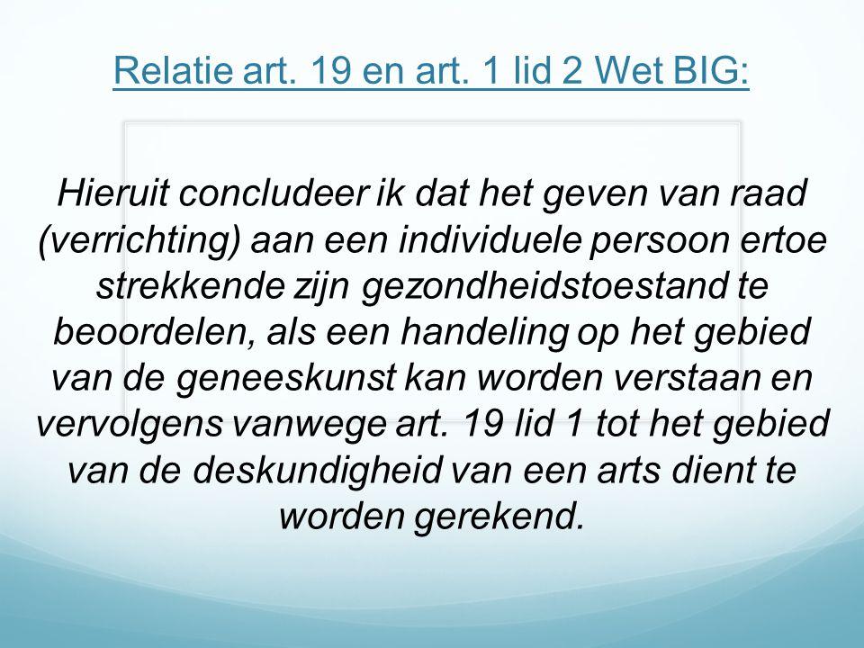 Relatie art. 19 en art. 1 lid 2 Wet BIG: Hieruit concludeer ik dat het geven van raad (verrichting) aan een individuele persoon ertoe strekkende zijn