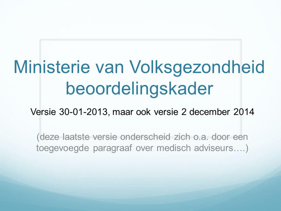 Ministerie van Volksgezondheid beoordelingskader Versie 30-01-2013, maar ook versie 2 december 2014 (deze laatste versie onderscheid zich o.a. door ee