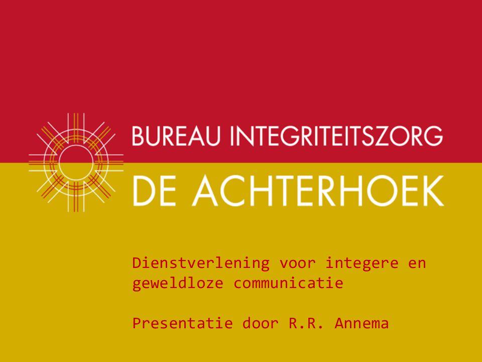 Dienstverlening voor integere en geweldloze communicatie Presentatie door R.R. Annema