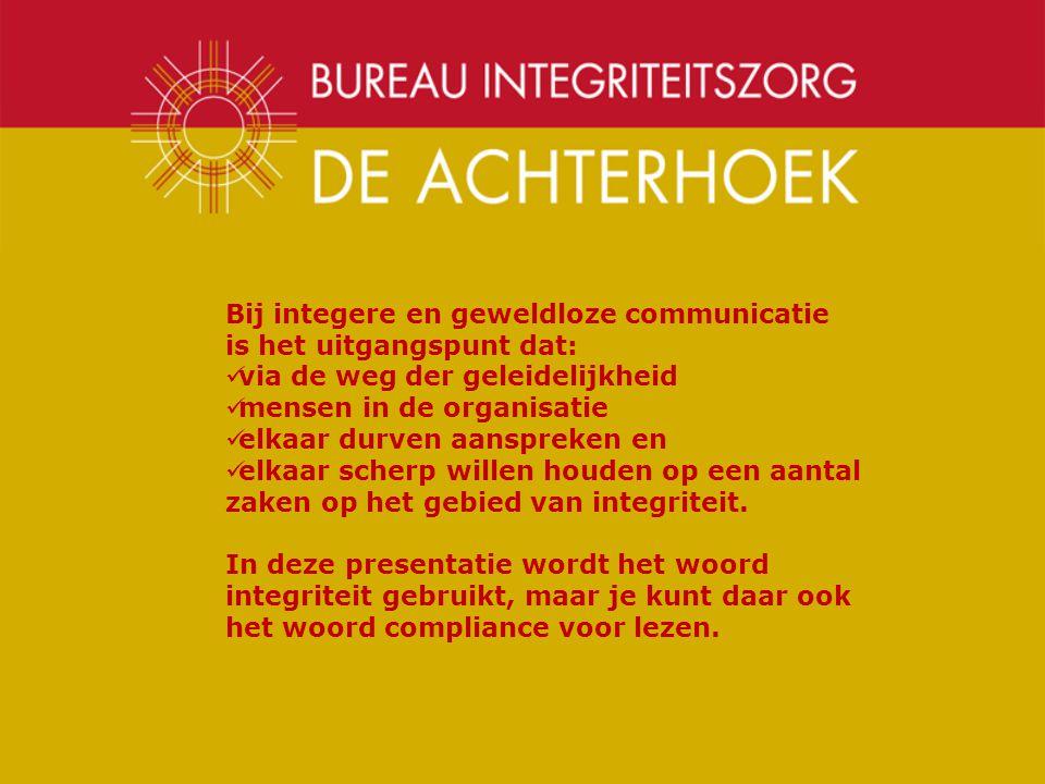 Bij integere en geweldloze communicatie is het uitgangspunt dat: via de weg der geleidelijkheid mensen in de organisatie elkaar durven aanspreken en elkaar scherp willen houden op een aantal zaken op het gebied van integriteit.