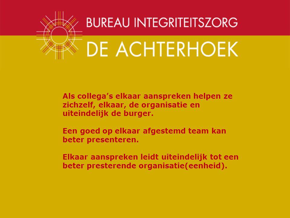 Als collega's elkaar aanspreken helpen ze zichzelf, elkaar, de organisatie en uiteindelijk de burger.
