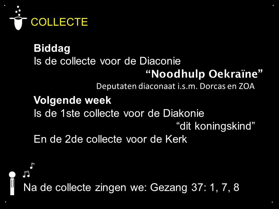 """.... COLLECTE Biddag Is de collecte voor de Diaconie """" Noodhulp Oekraïne"""" Volgende week Is de 1ste collecte voor de Diakonie """"dit koningskind"""" En de 2"""
