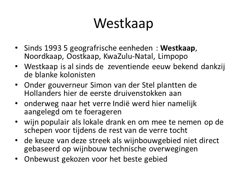 Westkaap Sinds 1993 5 geografrische eenheden : Westkaap, Noordkaap, Oostkaap, KwaZulu-Natal, Limpopo Westkaap is al sinds de zeventiende eeuw bekend d