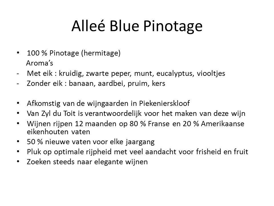 Alleé Blue Pinotage 100 % Pinotage (hermitage) Aroma's -Met eik : kruidig, zwarte peper, munt, eucalyptus, viooltjes -Zonder eik : banaan, aardbei, pr