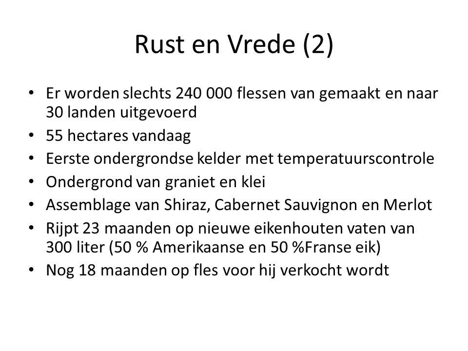 Rust en Vrede (2) Er worden slechts 240 000 flessen van gemaakt en naar 30 landen uitgevoerd 55 hectares vandaag Eerste ondergrondse kelder met temper
