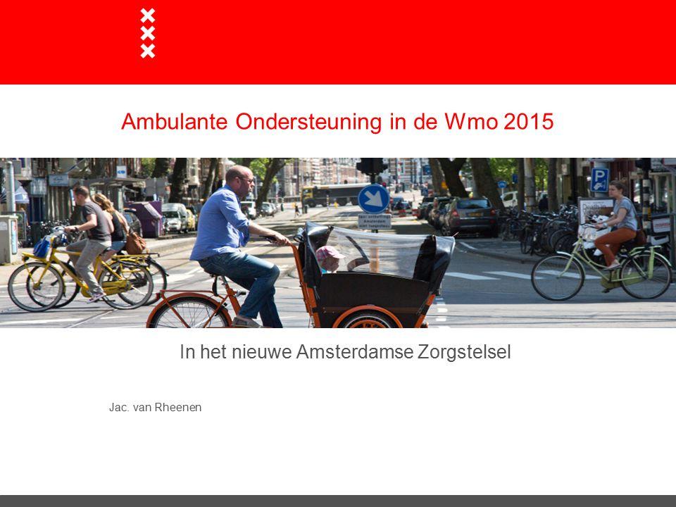 Ambulante Ondersteuning in de Wmo 2015 In het nieuwe Amsterdamse Zorgstelsel Jac. van Rheenen