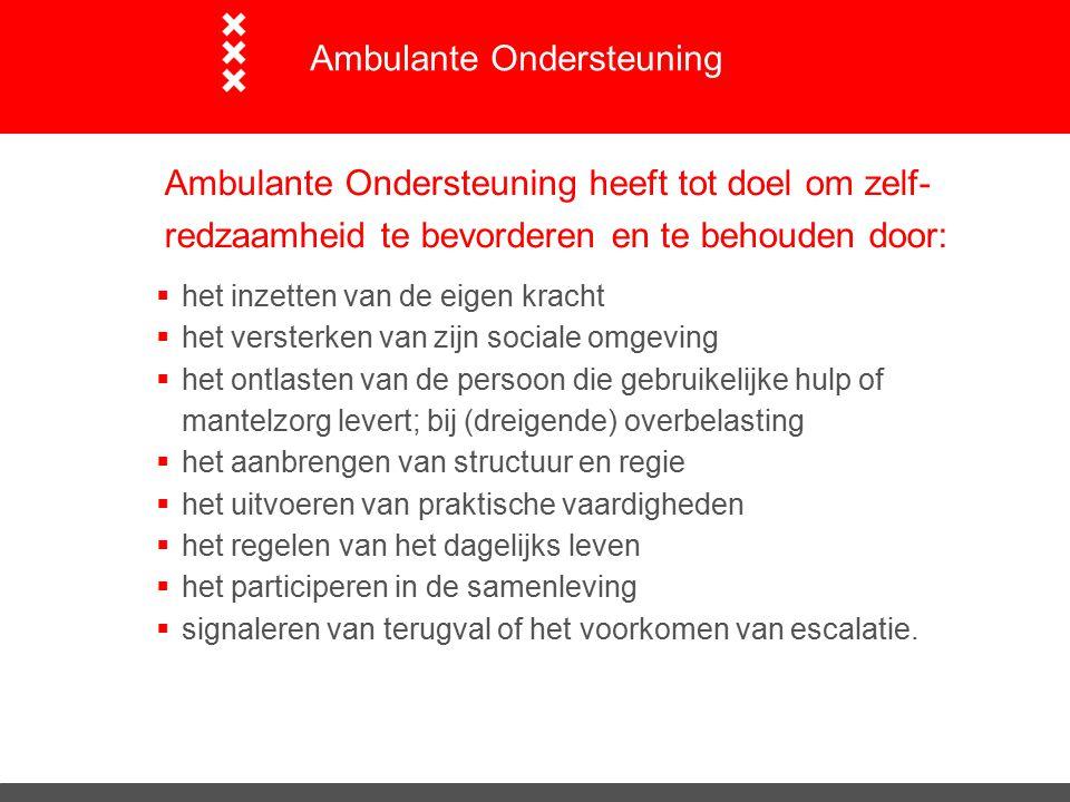 Ambulante Ondersteuning heeft tot doel om zelf- redzaamheid te bevorderen en te behouden door:  het inzetten van de eigen kracht  het versterken van
