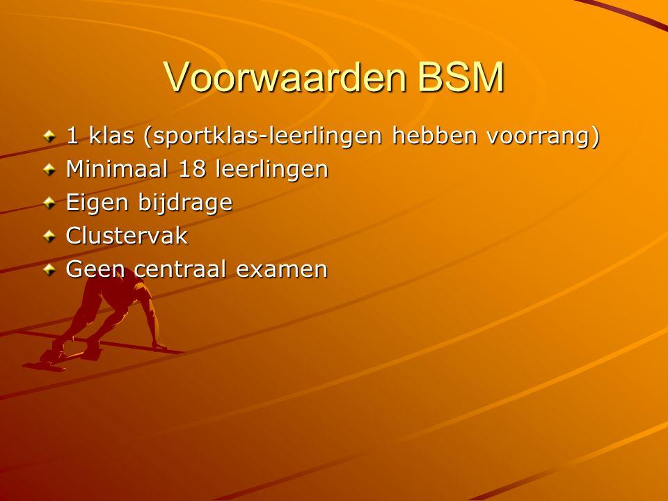 Voorwaarden BSM 1 klas (sportklas-leerlingen hebben voorrang) Minimaal 18 leerlingen Eigen bijdrage Clustervak Geen centraal examen