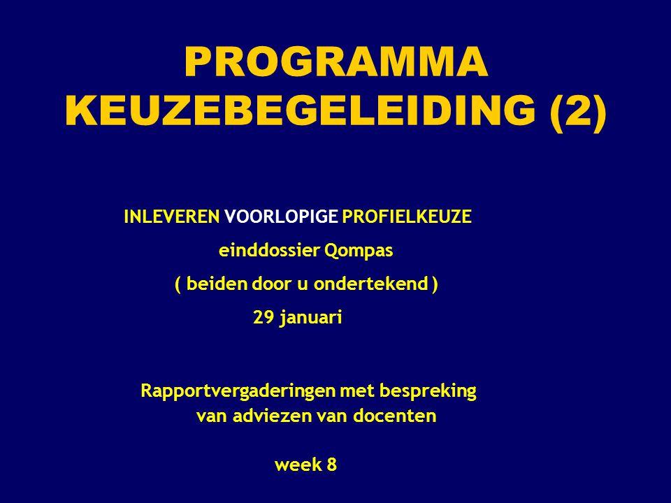 PROGRAMMA KEUZEBEGELEIDING (2) INLEVEREN VOORLOPIGE PROFIELKEUZE einddossier Qompas ( beiden door u ondertekend ) 29 januari Rapportvergaderingen met bespreking van adviezen van docenten week 8