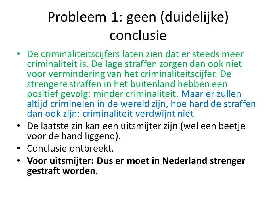 Probleem 2: onvolledige samenvatting Kortom, criminaliteit in Nederland moet beter en harder aangepakt worden, omdat Nederland er anders economisch gezien op achteruitgaat en het krijgt er een steeds slechtere status door.