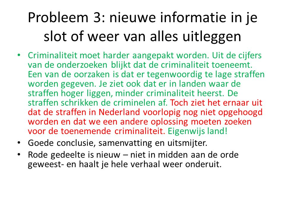 Probleem 3: nieuwe informatie in je slot of weer van alles uitleggen De criminelen in Nederland worden steeds brutaler.