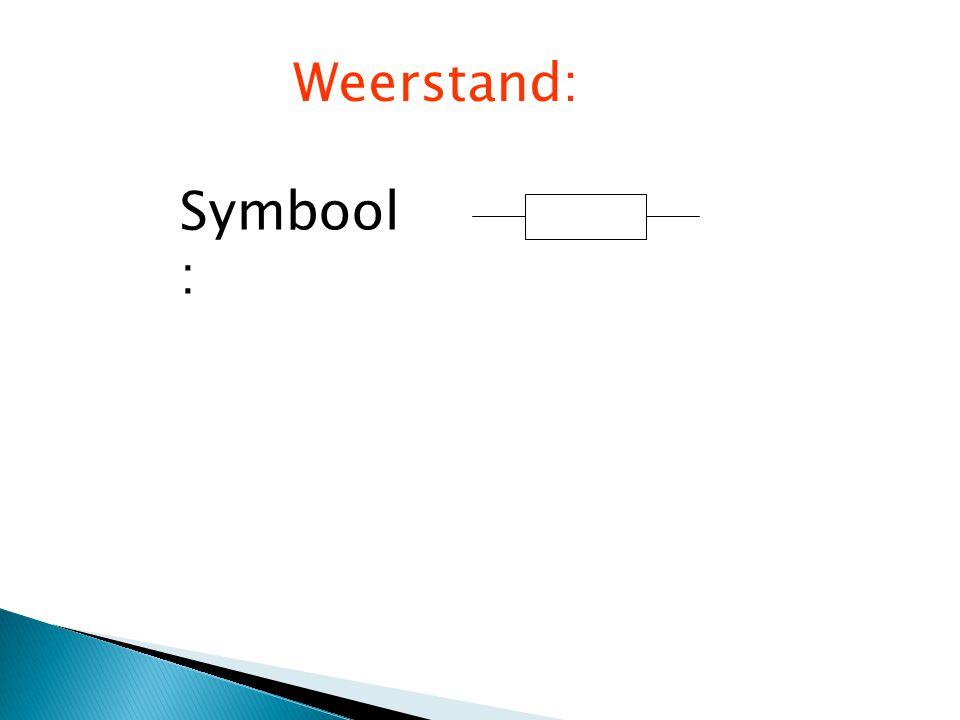 Symbool : Weerstand: