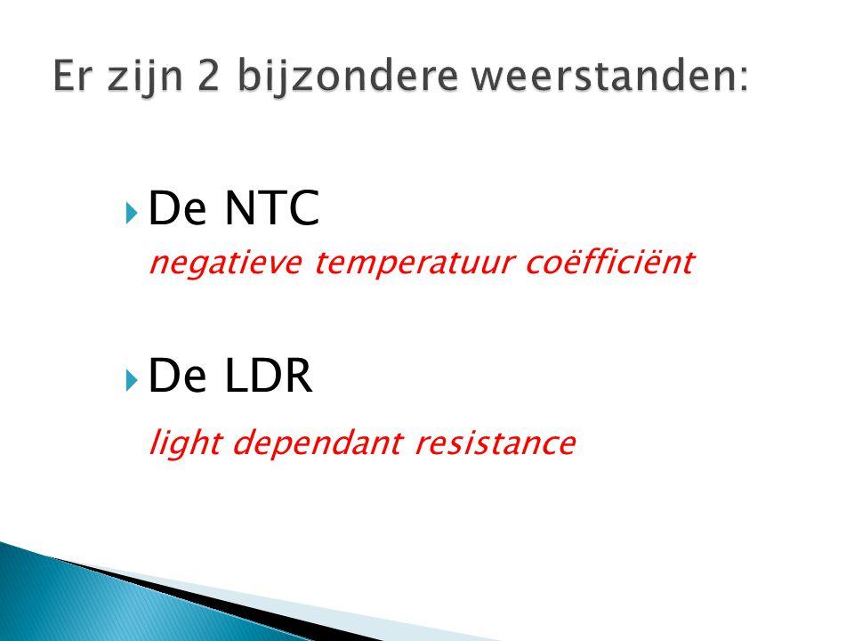  De NTC negatieve temperatuur coëfficiënt  De LDR light dependant resistance