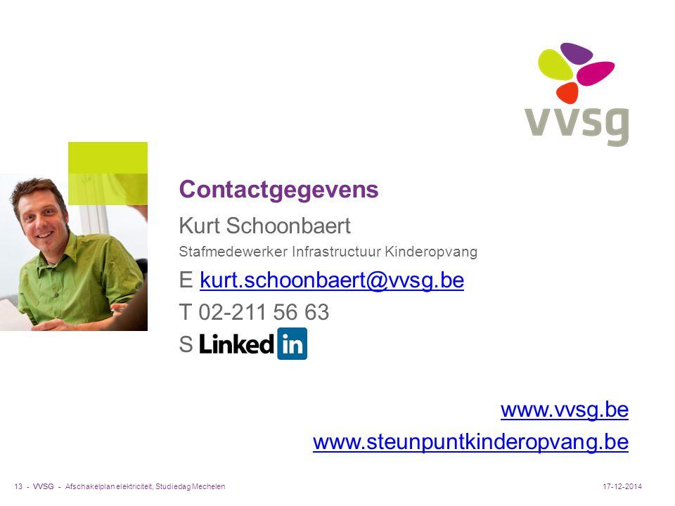 VVSG - Afschakelplan elektriciteit, Studiedag Mechelen13 -17-12-2014 Kurt Schoonbaert Stafmedewerker Infrastructuur Kinderopvang E kurt.schoonbaert@vvsg.bekurt.schoonbaert@vvsg.be T 02-211 56 63 S www.vvsg.be www.steunpuntkinderopvang.be Contactgegevens
