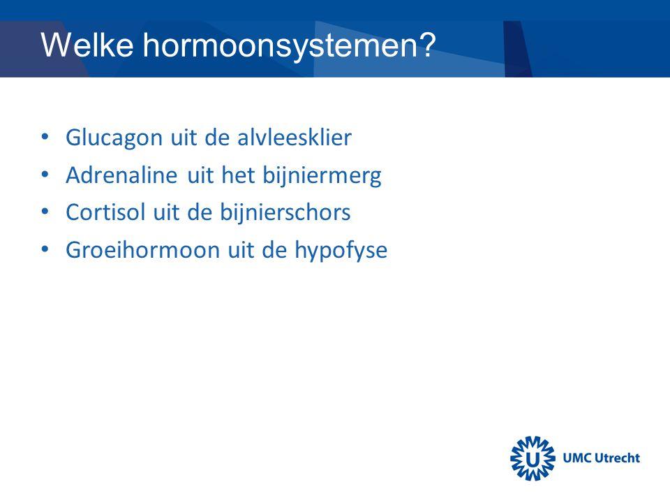 Welke hormoonsystemen? Glucagon uit de alvleesklier Adrenaline uit het bijniermerg Cortisol uit de bijnierschors Groeihormoon uit de hypofyse