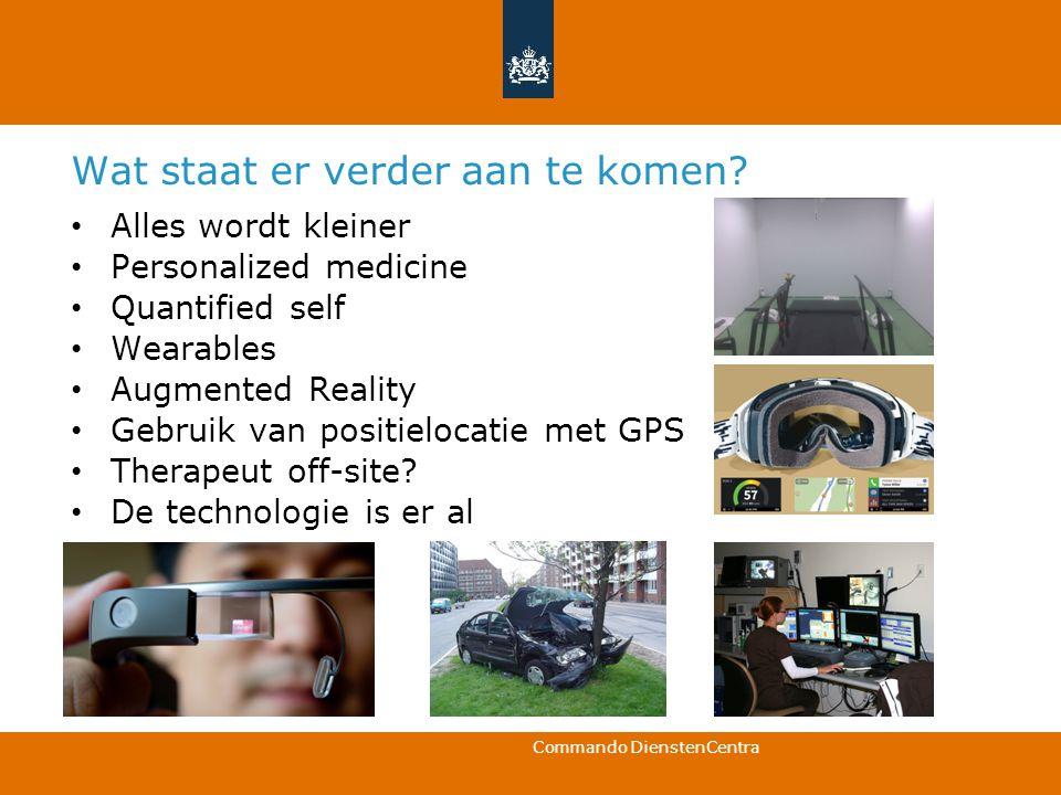 Commando DienstenCentra Wat staat er verder aan te komen? Alles wordt kleiner Personalized medicine Quantified self Wearables Augmented Reality Gebrui
