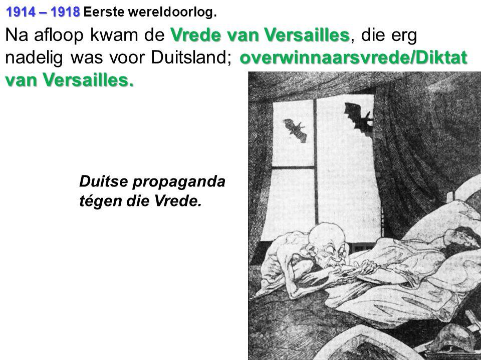 1914 – 1918 1914 – 1918 Eerste wereldoorlog. Vrede van Versailles overwinnaarsvrede/Diktat van Versailles. Na afloop kwam de Vrede van Versailles, die