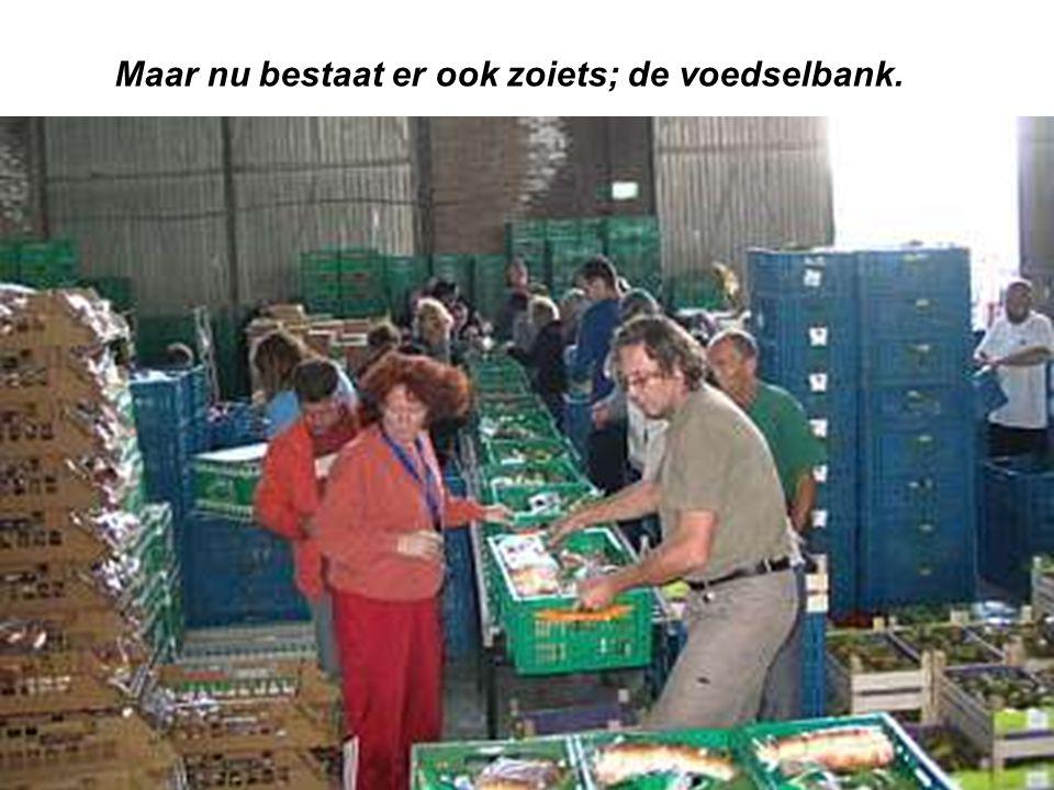 Maar nu bestaat er ook zoiets; de voedselbank.