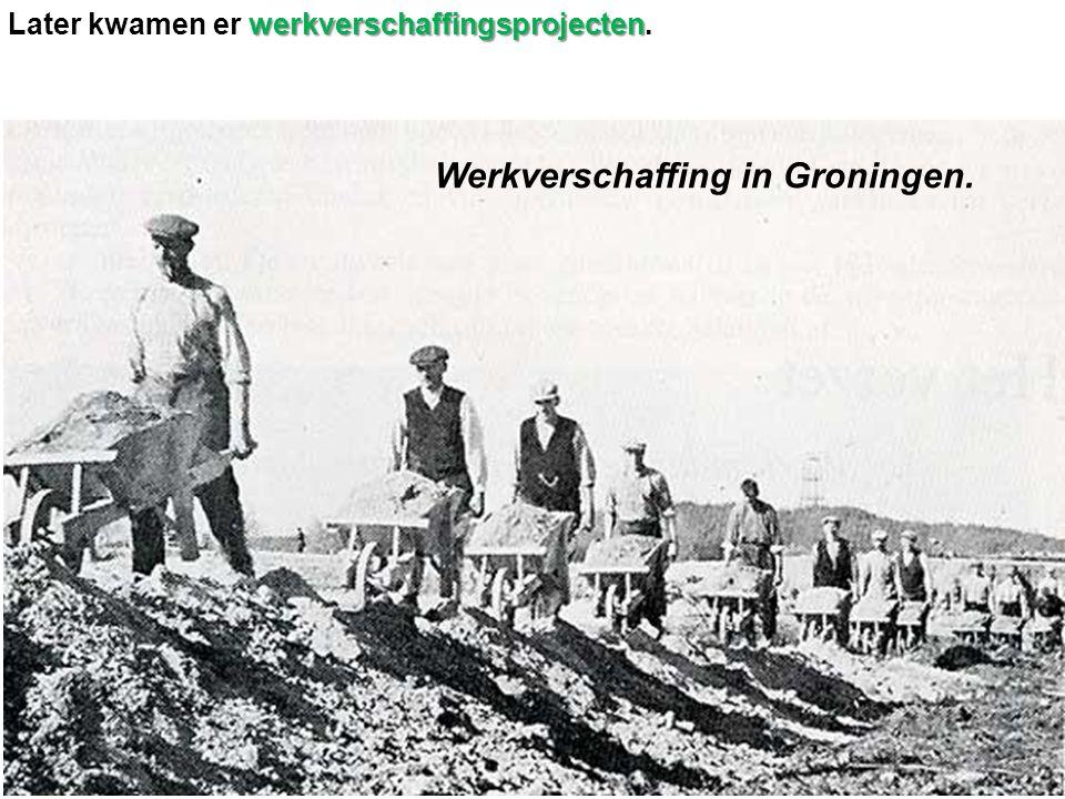 werkverschaffingsprojecten Later kwamen er werkverschaffingsprojecten. Werkverschaffing in Groningen.