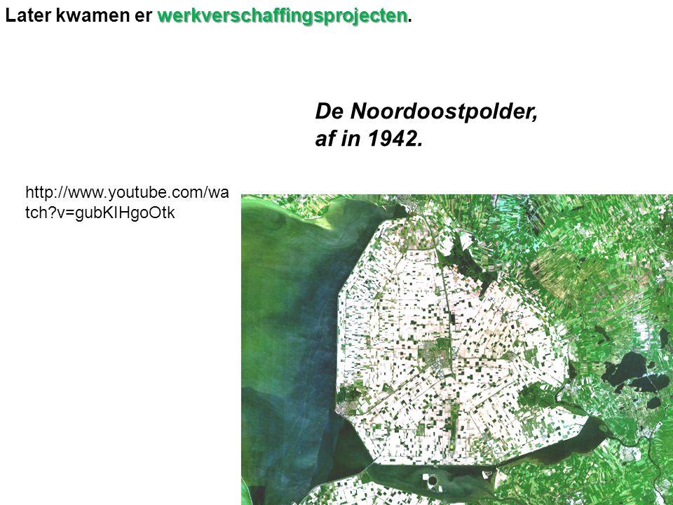 werkverschaffingsprojecten Later kwamen er werkverschaffingsprojecten. De Noordoostpolder, af in 1942. http://www.youtube.com/wa tch?v=gubKIHgoOtk