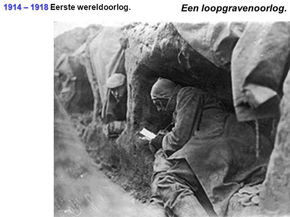 1914 – 1918 1914 – 1918 Eerste wereldoorlog. Een loopgravenoorlog.