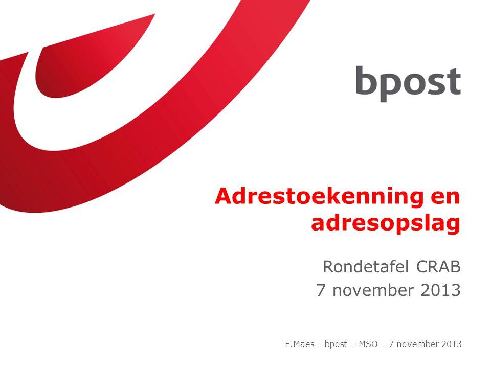 Adrestoekenning en adresopslag Rondetafel CRAB 7 november 2013 E.Maes – bpost – MSO – 7 november 2013