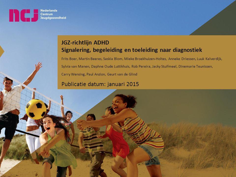 JGZ-richtlijn ADHD Signalering, begeleiding en toeleiding naar diagnostiek Frits Boer, Martin Beeres, Saskia Blom, Mieke Broekhuizen-Holtes, Anneke Dr