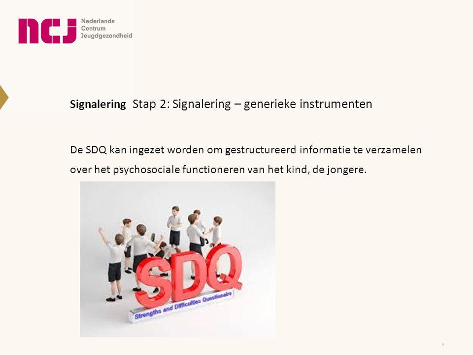 Signalering Stap 2: Signalering – generieke instrumenten De SDQ kan ingezet worden om gestructureerd informatie te verzamelen over het psychosociale f