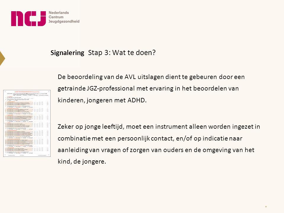 Signalering Stap 3: Wat te doen? De beoordeling van de AVL uitslagen dient te gebeuren door een getrainde JGZ-professional met ervaring in het beoorde