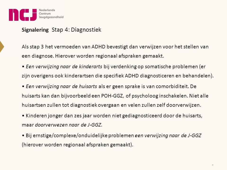 Signalering Stap 4: Diagnostiek Als stap 3 het vermoeden van ADHD bevestigt dan verwijzen voor het stellen van een diagnose. Hierover worden regionaal