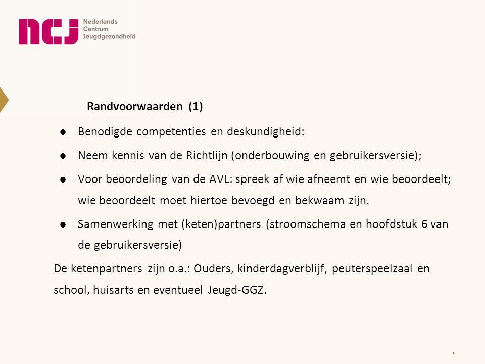 Randvoorwaarden (1) ●Benodigde competenties en deskundigheid: ●Neem kennis van de Richtlijn (onderbouwing en gebruikersversie); ●Voor beoordeling van