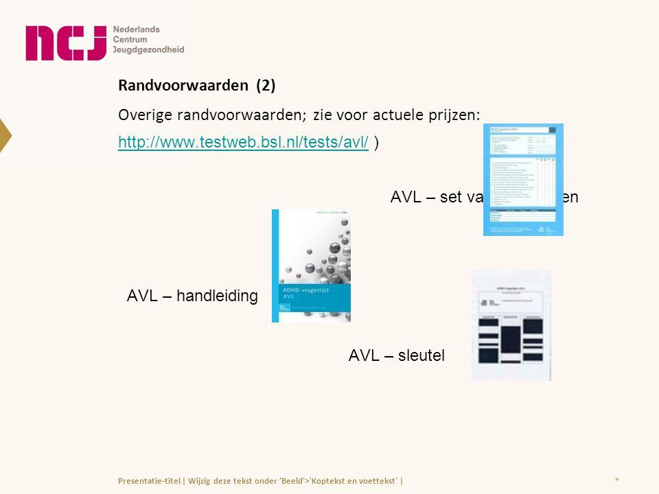 Randvoorwaarden (2) Overige randvoorwaarden; zie voor actuele prijzen: http://www.testweb.bsl.nl/tests/avl/ ) http://www.testweb.bsl.nl/tests/avl/ AVL
