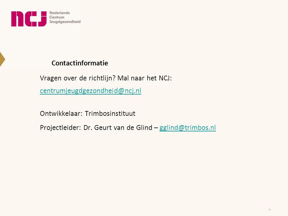 Contactinformatie Vragen over de richtlijn? Mal naar het NCJ: centrumjeugdgezondheid@ncj.nl centrumjeugdgezondheid@ncj.nl Ontwikkelaar: Trimbosinstitu