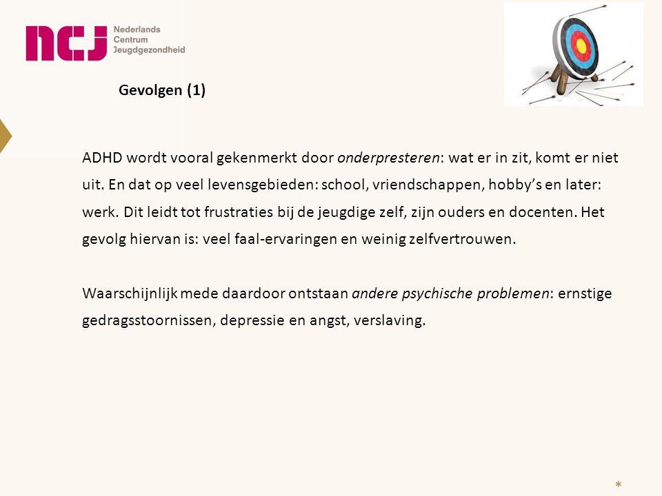Gevolgen (1) ADHD wordt vooral gekenmerkt door onderpresteren: wat er in zit, komt er niet uit. En dat op veel levensgebieden: school, vriendschappen,