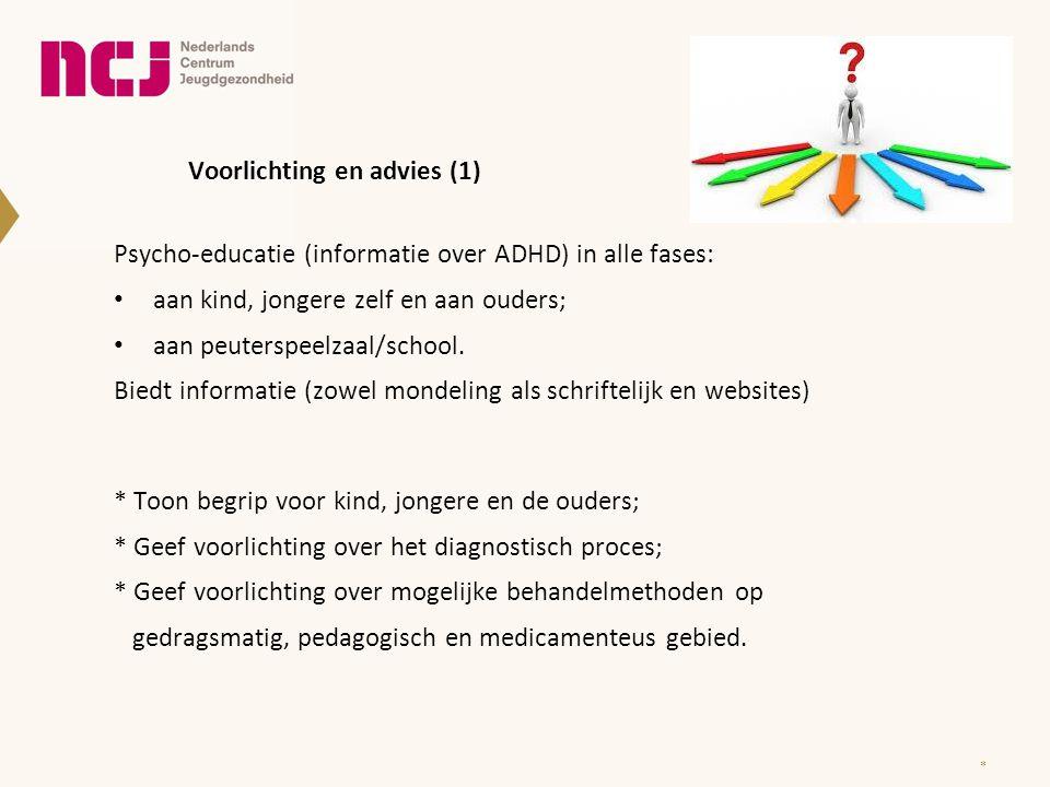 Voorlichting en advies (1) Psycho-educatie (informatie over ADHD) in alle fases: aan kind, jongere zelf en aan ouders; aan peuterspeelzaal/school. Bie