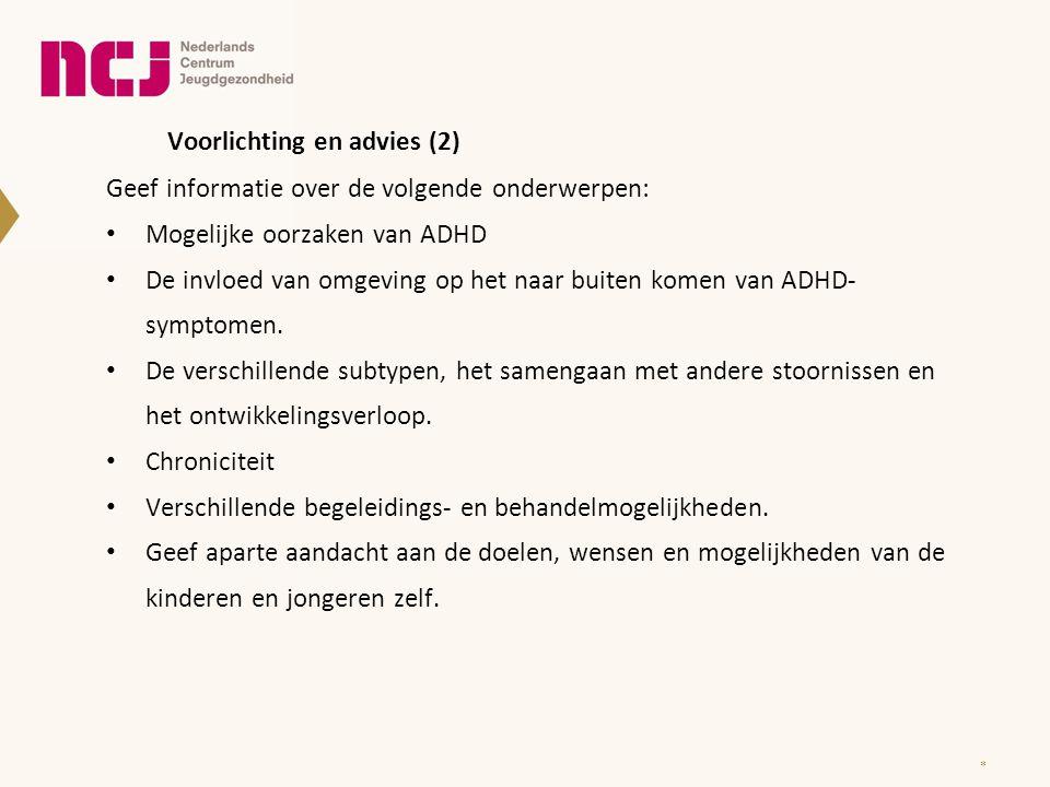 Voorlichting en advies (2) Geef informatie over de volgende onderwerpen: Mogelijke oorzaken van ADHD De invloed van omgeving op het naar buiten komen