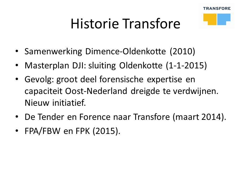 Historie Transfore Samenwerking Dimence-Oldenkotte (2010) Masterplan DJI: sluiting Oldenkotte (1-1-2015) Gevolg: groot deel forensische expertise en capaciteit Oost-Nederland dreigde te verdwijnen.