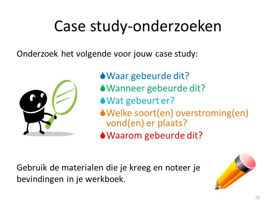 Case study-onderzoeken Onderzoek het volgende voor jouw case study:  Waar gebeurde dit.