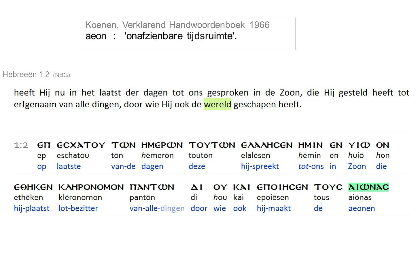 Koenen, Verklarend Handwoordenboek 1966 aeon : onafzienbare tijdsruimte . Hebreeën 1:2 (NBG)