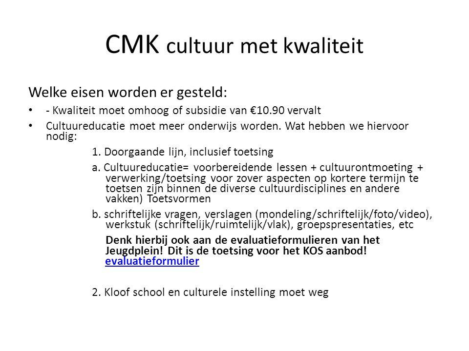 CMK cultuur met kwaliteit Welke eisen worden er gesteld: - Kwaliteit moet omhoog of subsidie van €10.90 vervalt Cultuureducatie moet meer onderwijs worden.