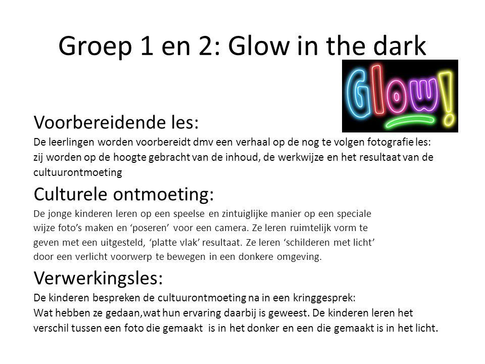 Groep 1 en 2: Glow in the dark Voorbereidende les: De leerlingen worden voorbereidt dmv een verhaal op de nog te volgen fotografie les: zij worden op