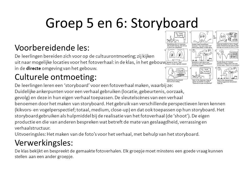 Groep 5 en 6: Storyboard Voorbereidende les: De leerlingen bereiden zich voor op de cultuurontmoeting; zij kijken uit naar mogelijke locaties voor het