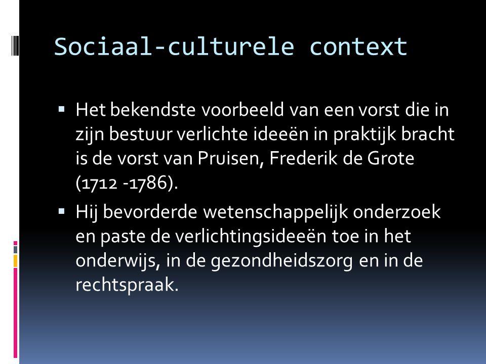 Sociaal-culturele context  Het bekendste voorbeeld van een vorst die in zijn bestuur verlichte ideeën in praktijk bracht is de vorst van Pruisen, Fre