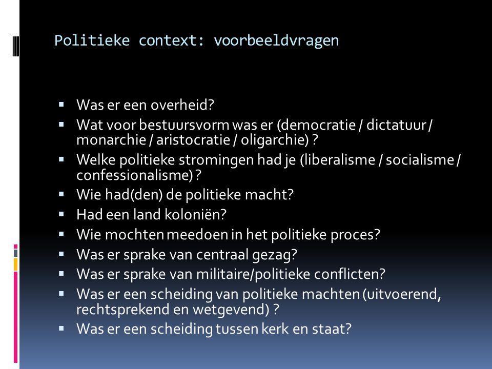 Politieke context: voorbeeldvragen  Was er een overheid?  Wat voor bestuursvorm was er (democratie / dictatuur / monarchie / aristocratie / oligarch
