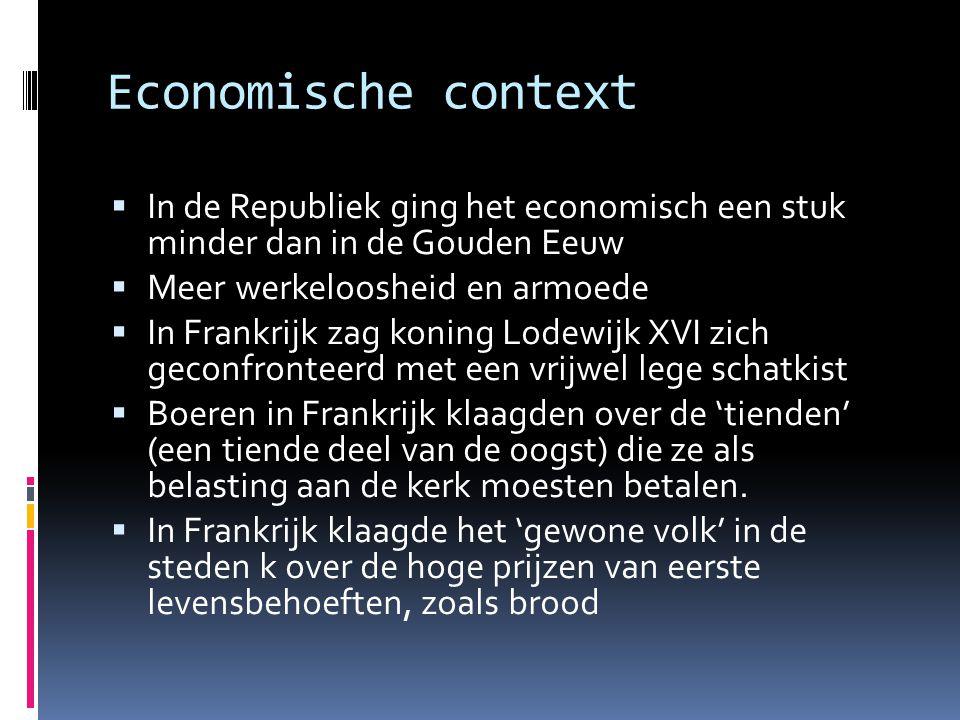 Economische context  In de Republiek ging het economisch een stuk minder dan in de Gouden Eeuw  Meer werkeloosheid en armoede  In Frankrijk zag kon