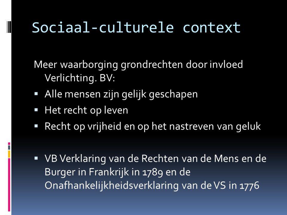 Sociaal-culturele context Meer waarborging grondrechten door invloed Verlichting. BV:  Alle mensen zijn gelijk geschapen  Het recht op leven  Recht