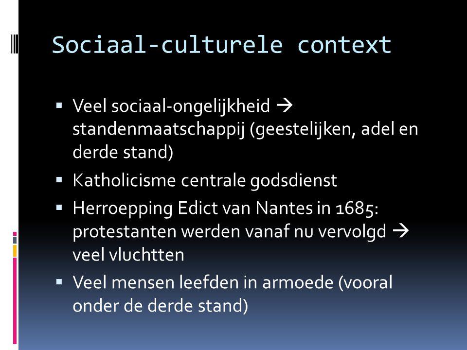 Sociaal-culturele context  Veel sociaal-ongelijkheid  standenmaatschappij (geestelijken, adel en derde stand)  Katholicisme centrale godsdienst  H
