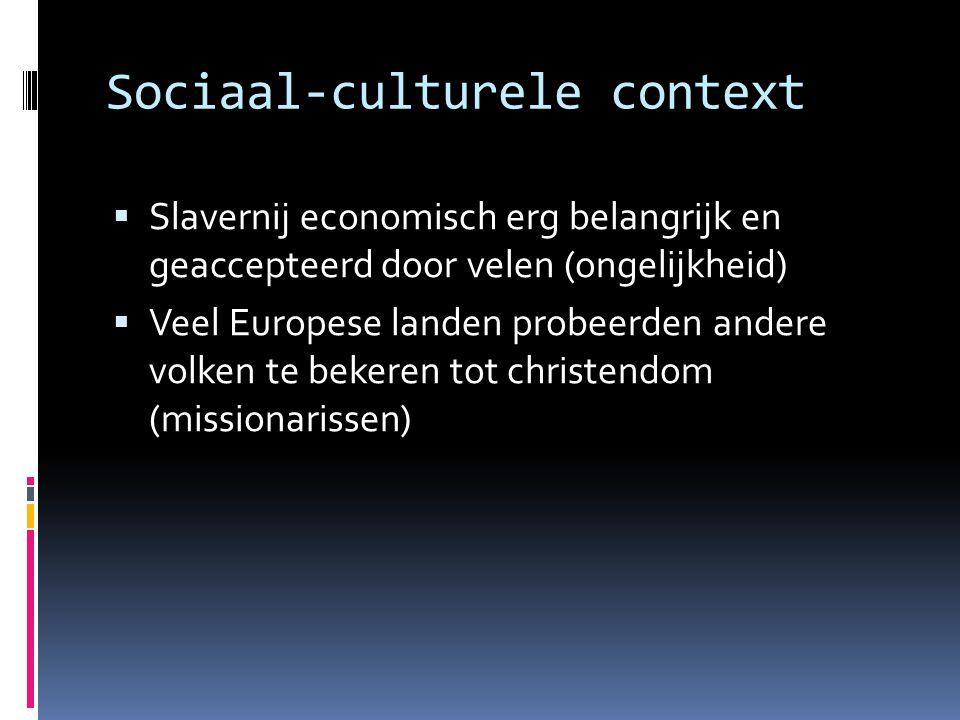 Sociaal-culturele context  Slavernij economisch erg belangrijk en geaccepteerd door velen (ongelijkheid)  Veel Europese landen probeerden andere vol